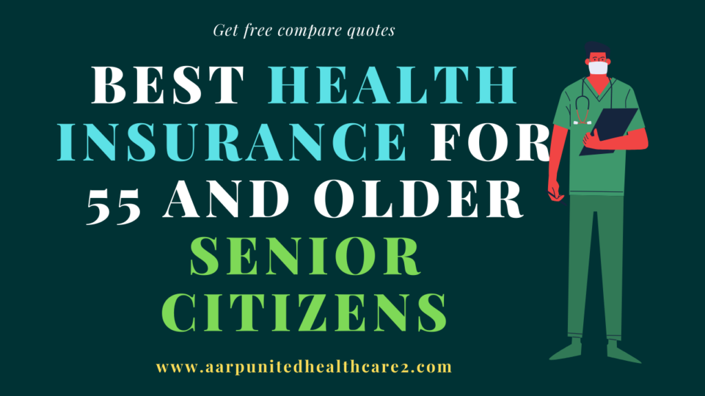 Best Health Insurance For 55 And Older Senior Citizens