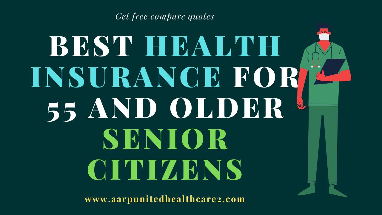 Best Health Insurance For 55 And Older Senior Citizens