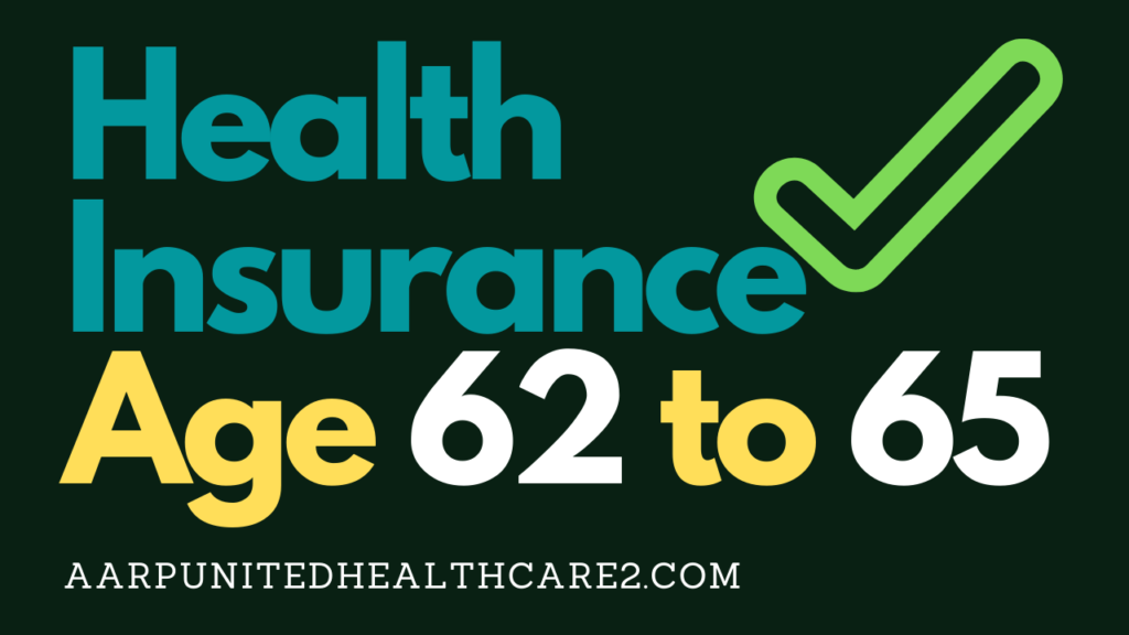 Health Insurance Age 62 to 65