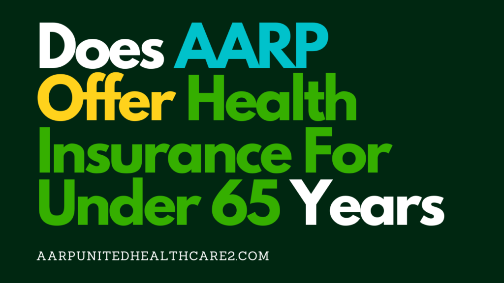Does_AARP_Offer_Health Insurance_For_Under_65