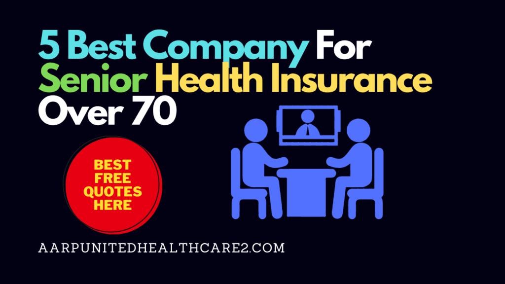 Best Company For Senior Health Insurance Over 70