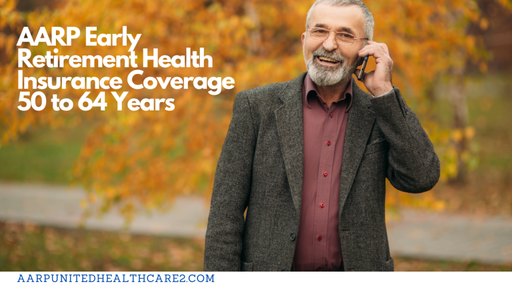 AARP Early Retirement Health Insurance Coverage 50 to 64 Years