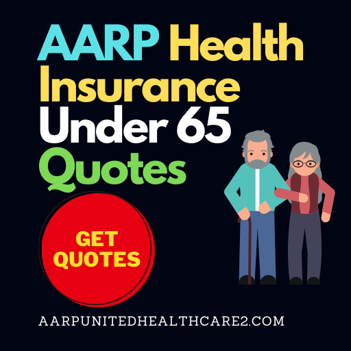 AARP Health Insurance Under 65 Quotes