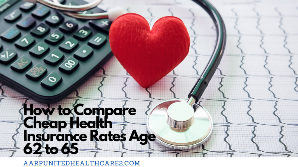 How to Compare Cheap Health Insurance Rates Age 62 to 65