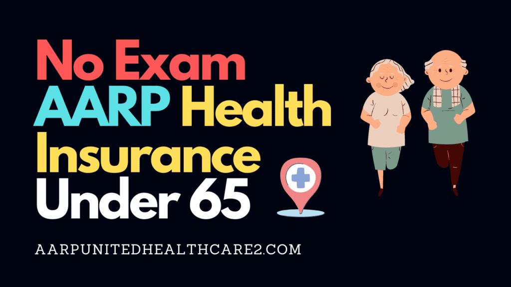 No Exam AARP Health Insurance Under 65